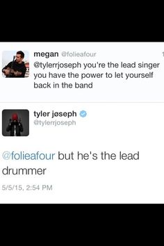 "I can't stand people who are like "" Tyler's the lead singer, so he's more important"".  Like bitch, no. It's twenty one pilots, not Tyler Joseph or Josh Dun."