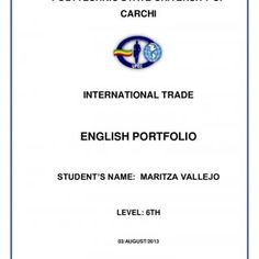 1 POLYTECHNIC STATE UNIVERSITY OF CARCHI INTERNATIONAL TRADE ENGLISH PORTFOLIO STUDENT'S NAME: MARITZA VALLEJO LEVEL: 6TH 03/AUGUST/2013   2 ÍNDEX  INTR. http://slidehot.com/resources/english-portfolio-maritza-vallejo.29775/