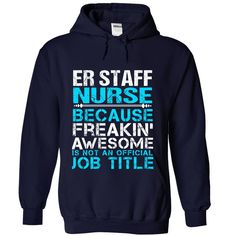ER STAFF NURSE Because FREAKING Awesome Is Not An Official Job Title T-Shirts…