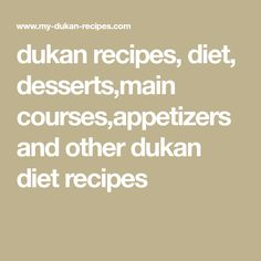 dukan recipes, diet, desserts,main courses,appetizers and other dukan diet recipes