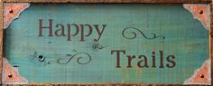 happy trails signs | Request a custom order and have something made just for you.