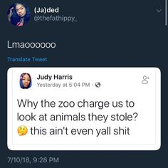 Lmaoooooo Why the zoo charge us to look at animals they stole? this ain't even yall shit - iFunny :) Funny Tweets, Funny Quotes, Funny Memes, Jokes, Lol, The Funny, Stupid Funny, Funny Stuff, Just For Laughs