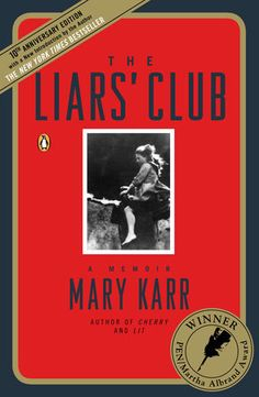 The Liars' Club by Mary Karr | PenguinRandomHouse.com  Amazing book I had to share from Penguin Random House