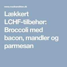 Lækkert LCHF-tilbehør: Broccoli med bacon, mandler og parmesan