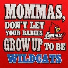 No Wildcats allowed! University Of Louisville, Louisville Kentucky, Kentucky Wildcats, Louisville Cardinals Basketball, Basketball Quotes, Men's Basketball, My Old Kentucky Home, I Card, Sports Teams