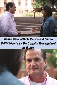 White Man with Percent African DNA' Wants to Be Legally Recognized as Black