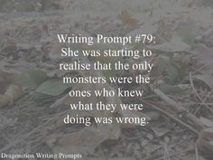 Writing Prompt #79: She was starting to realise that the only monsters were the ones who knew what they were doing was wrong.