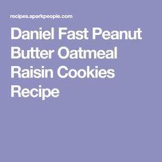 Daniel Fast Peanut Butter Oatmeal Raisin Cookies Recipe