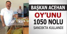 BAŞKAN TUNCAY ACEHAN OY'UNU 1050 SANDIKTA KULLANDI  http://www.cubukpost.com/baskan_tuncay_acehan_oyunu_kullandi_haber3789.html