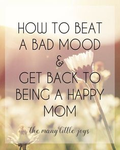 What do you do when you're in a funk and there's no one to relieve you from mommy duty? Here are my top tips for how to beat a bad mood & get back to being a happy mom.