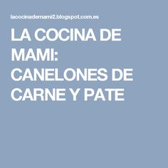 LA COCINA DE MAMI: CANELONES DE CARNE Y PATE
