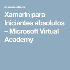 Xamarin para Iniciantes absolutos – Microsoft Virtual Academy