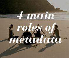 The 4 main roles of metadata