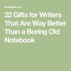 22 Gifts for Writers That Are Way Better Than a Boring Old Notebook