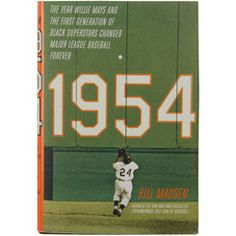 San Francisco Giants Book: 1954: The Year Willie Mays and the First Generation of Black Superstars Changed Major League Baseball Forever