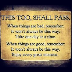 This too, shall pass.