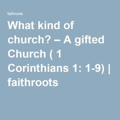 What kind of church? – A gifted Church ( 1 Corinthians 1: 1-9) | faithroots