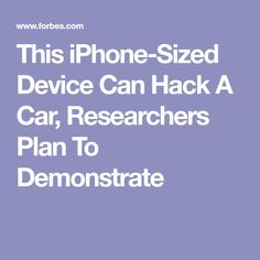This iPhone-Sized Device Can Hack A Car, Researchers Plan To Demonstrate