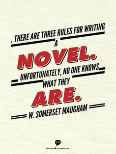 """Writing quote by W. Somerset Maugham. """"There are three rules for writing a novel. Unfortunately, no one knows what they are."""""""