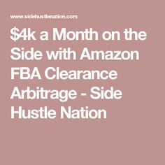 $4k a Month on the Side with Amazon FBA Clearance Arbitrage - Side Hustle Nation