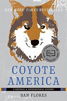 Coyote America: A Natural and Supernatural History (9780465093724): Dan Flores: Books