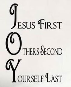 JOY........I love this!!  True JOY!!  I learned this way back when......at Whitehall Youth Camp in Emlenton, PA!!  I am very thankful for the youth leaders and counselors who shared the love of Jesus with us!!