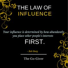 The Law of Influence - Your influence is determined by how abundantly you place other people's interests first.