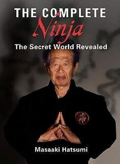 The Complete Ninja : The Secret World Revealed by Masaaki Hatsumi (2014,...