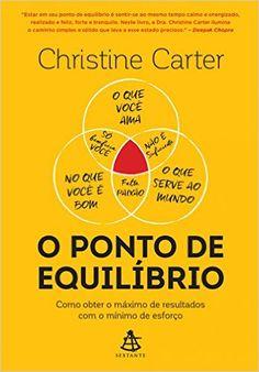 O ponto de equilíbrio: como obter o máximo de resultados com o mínimo de esforço, de Christine Carter