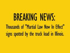 "Breaking news: Thousands of ""Martial Law Now In Effect"" signs spotted by the truck load in Illinois."