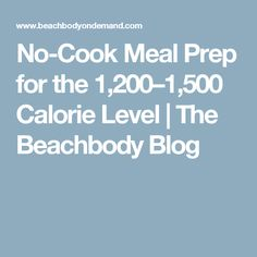 No-Cook Meal Prep for the 1,200–1,500 Calorie Level | The Beachbody Blog