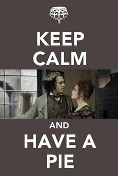 Have a pie!  LOVE Sweeney Todd!