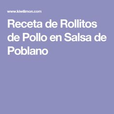 Receta de Rollitos de Pollo en Salsa de Poblano