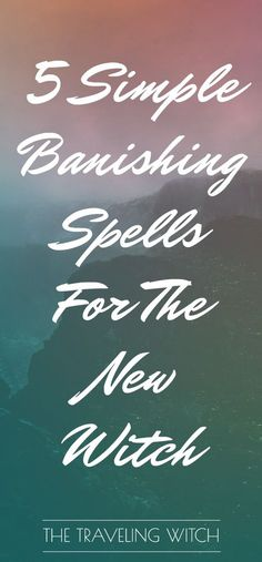 5 Simple Banishing Spells For The New Witch // The Traveling Witch