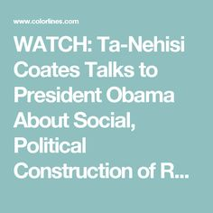 WATCH: Ta-Nehisi Coates Talks to President Obama About Social, Political Construction of Race | Colorlines