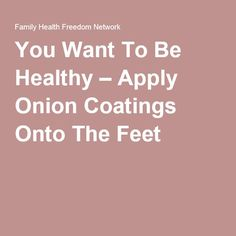 You Want To Be Healthy – Apply Onion Coatings Onto The Feet