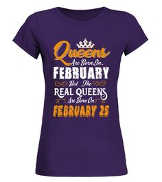Real Queens are born on February 25