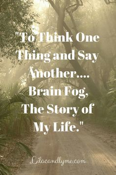 -To Think One Thing and Say Another....Brain Fog,The Story of My Life.-