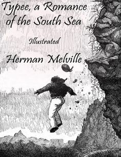 Typee, a Romance of the South Sea: Illustrated By Herman Melville
