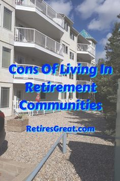 As wonderful as they might seem, there are distinct cons of retirement communities. We're talking about those 55+ active senior places catering to us baby boomers. The disadvantages of retirement communities include they aren't cheap, could be in a less than an optimal location, smaller living area, lack of diversity, gossip and restrictive rules. They range from condo style facilities to gated communities with houses. Some are far better yet all have some drawbacks that need to be considered. Gated Community, Retirement Planning, Best Self, Condo, How To Plan, Diversity, Gossip, Living Area, Places