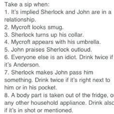 BBC Sherlock drinking game. I'm just going to assume this is referring to tea, because that just fits so much better.