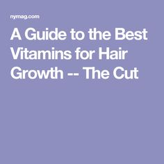 A Guide to the Best Vitamins for Hair Growth -- The Cut