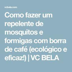 Como fazer um repelente de mosquitos e formigas com borra de café (ecológico e eficaz!) | VC BELA