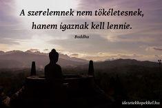 Buddha idézetek, A szerelemnek nem tökéletesnek, hanem igaznak kell lennie. Movie Posters, Inspiration, Lifestyle, Biblical Inspiration, Film Poster, Billboard, Film Posters, Inspirational, Inhalation
