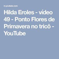 Hilda Eroles - vídeo 49 - Ponto Flores de Primavera no tricô - YouTube