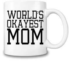 World's Okayest Mom Coffee Mug. Add some mood to your coffee break - enjoy your favorite design on the mug at work or at home. This personalized mug might be a pleasant surprise gift for your friends, family members or colleagues!
