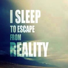 'I sleep to escape reality' life quote Sad Quotes, Quotes To Live By, Life Quotes, Inspirational Quotes, Sleep Quotes, Sad Poems, Quotes Pics, Quote Pictures, Picture Quotes