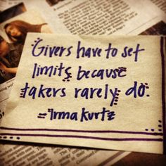 givers have to set limits because takers rarely do // irma kurtz