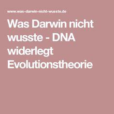 Was Darwin nicht wusste - DNA widerlegt Evolutionstheorie