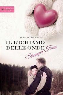 Romance and Fantasy for Cosmopolitan Girls: IL RICHIAMO DELLE ONDE: STRANGER TOWN di FRANCESCA...